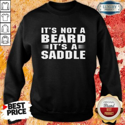It's Not A Beard It's A Saddle Sweatshirt