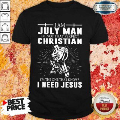 July Man Im Not That Perfect Christian Shirt