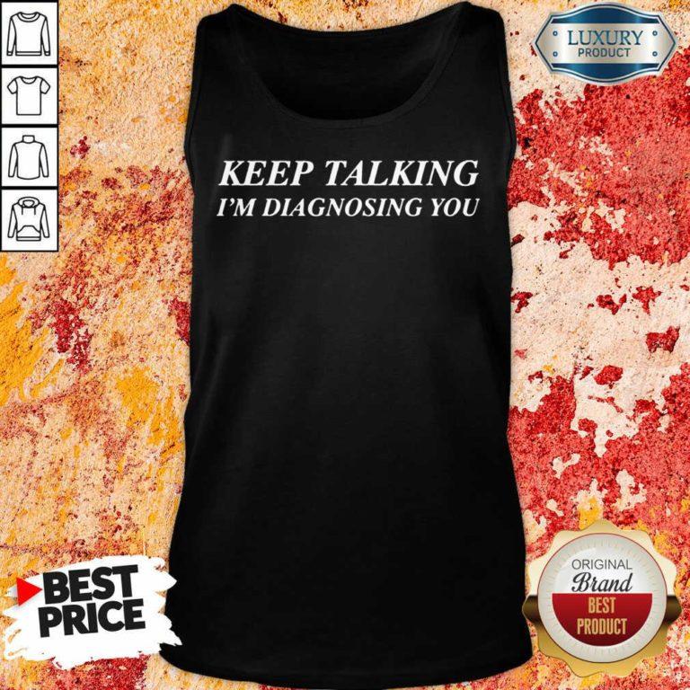Keep Talking Im Diagnosing You Tank Top