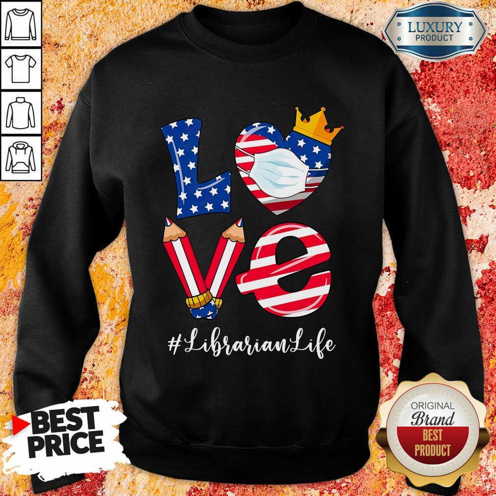 Love American Flag Librarian Life Sweatshirt