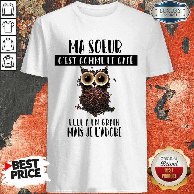 Ma Soeur C'Est Comme Le Café Shirt
