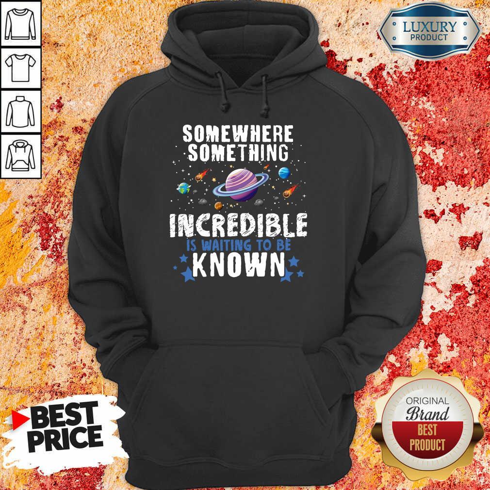 Somewhere Something Incredible Hoodie
