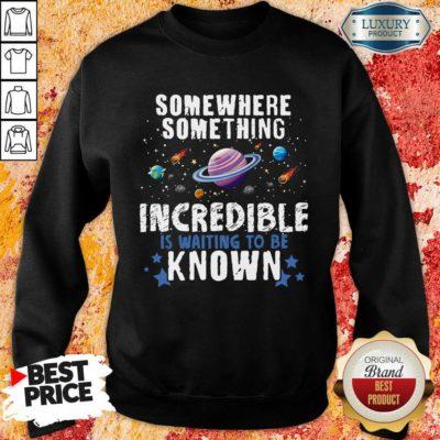 Somewhere Something Incredible Sweatshirt