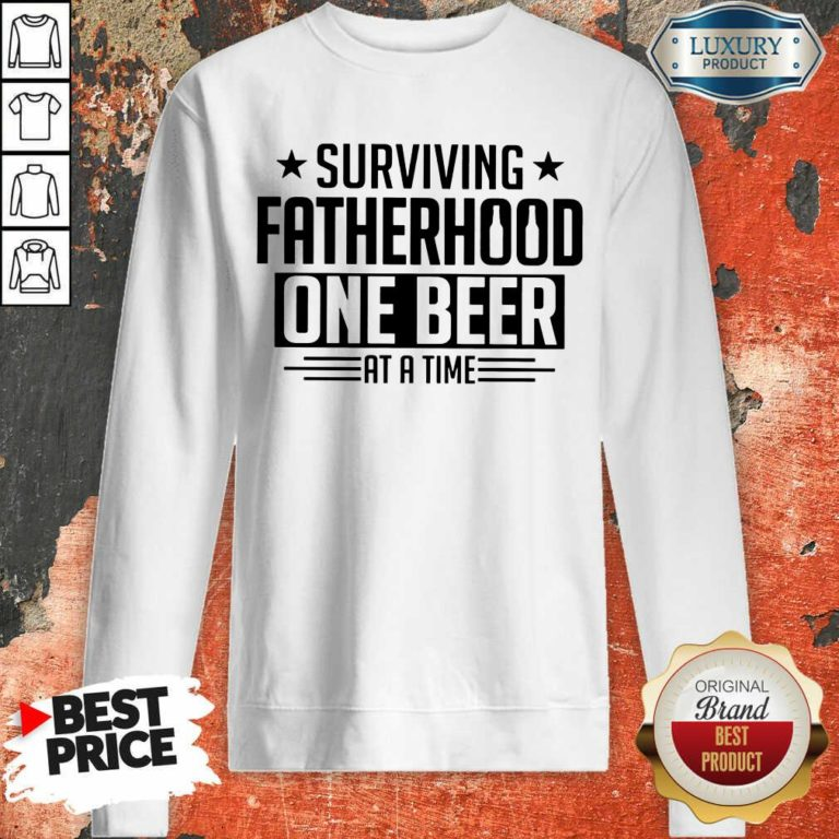 Surviving Fatherhood One Beer At A Time Sweatshirt