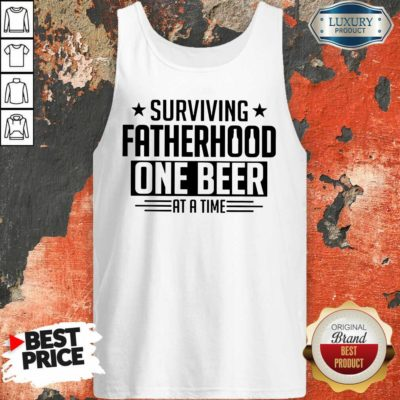 Surviving Fatherhood One Beer At A Time Tank Top