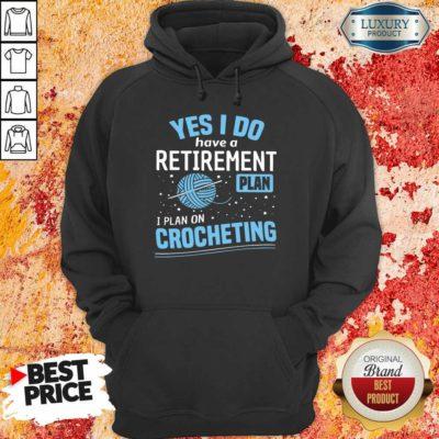 Yes I Do I Retiremment Plan On Crocheting Hoodie