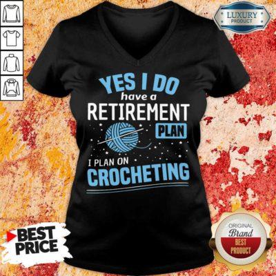 Yes I Do I Retiremment Plan On Crocheting V-neck