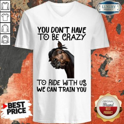 You Don't Have To Be Crazy We Can Train You V-neck