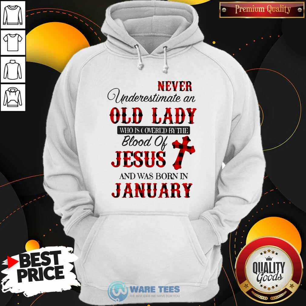 Never Underestimate An Old Lady Who Is Covered By The Blood Of Jesus And Was Born In January Hoodie