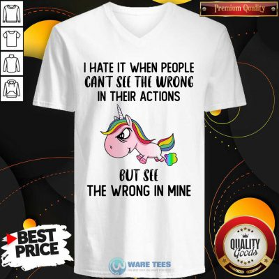 Unicorns I Hate It When People Cant See The Wrong In Their Actions But See The Wrong In Mine V-neck