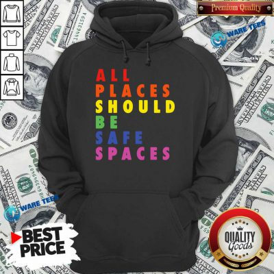 All Places Should Be Safe Spaces LGBTQ Hoodie