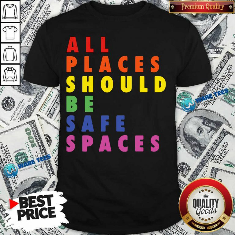 All Places Should Be Safe Spaces LGBTQ Shirt