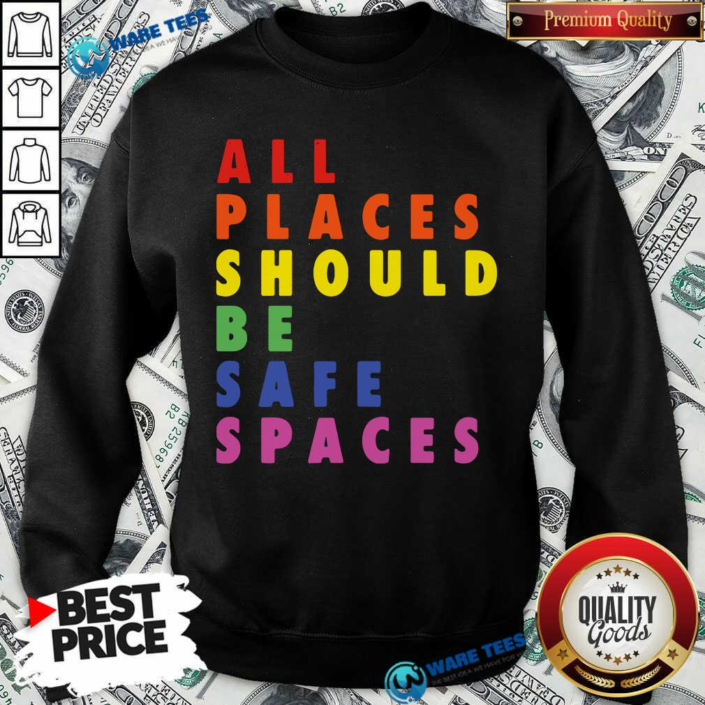 All Places Should Be Safe Spaces LGBTQ Sweatshirt