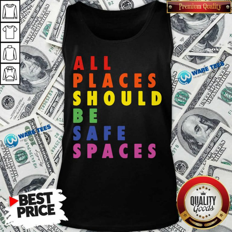 All Places Should Be Safe Spaces LGBTQ Tank Top
