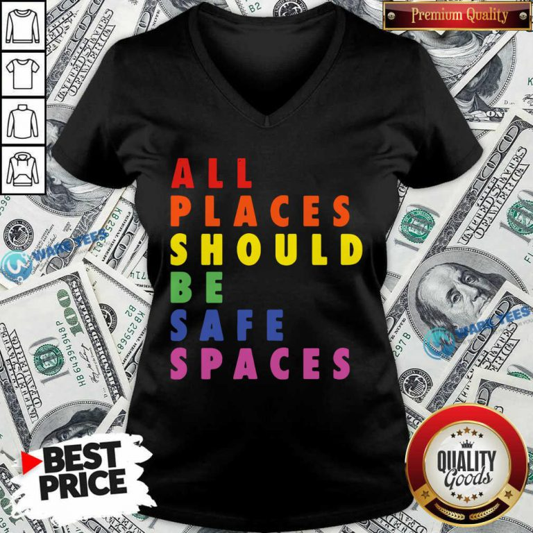 All Places Should Be Safe Spaces LGBTQ V-neck