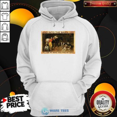 And Into The Barn I Go To Lose My Mind And Find My Soul Hoodie