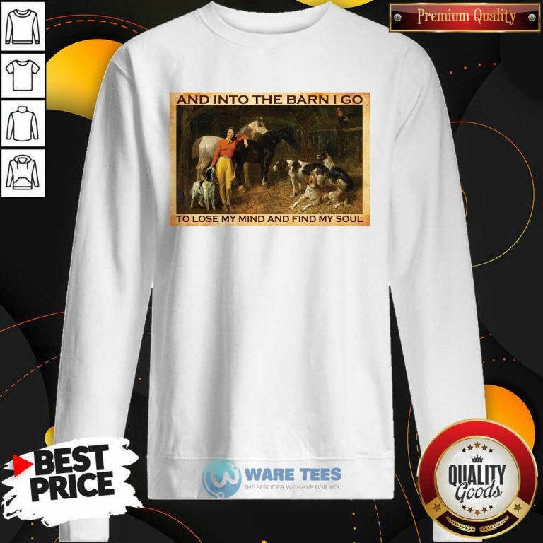And Into The Barn I Go To Lose My Mind And Find My Soul Sweatshirt