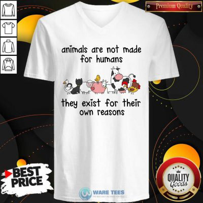 Animals Are Not Made For Humans They Exist For Their Own Reasons V-neck