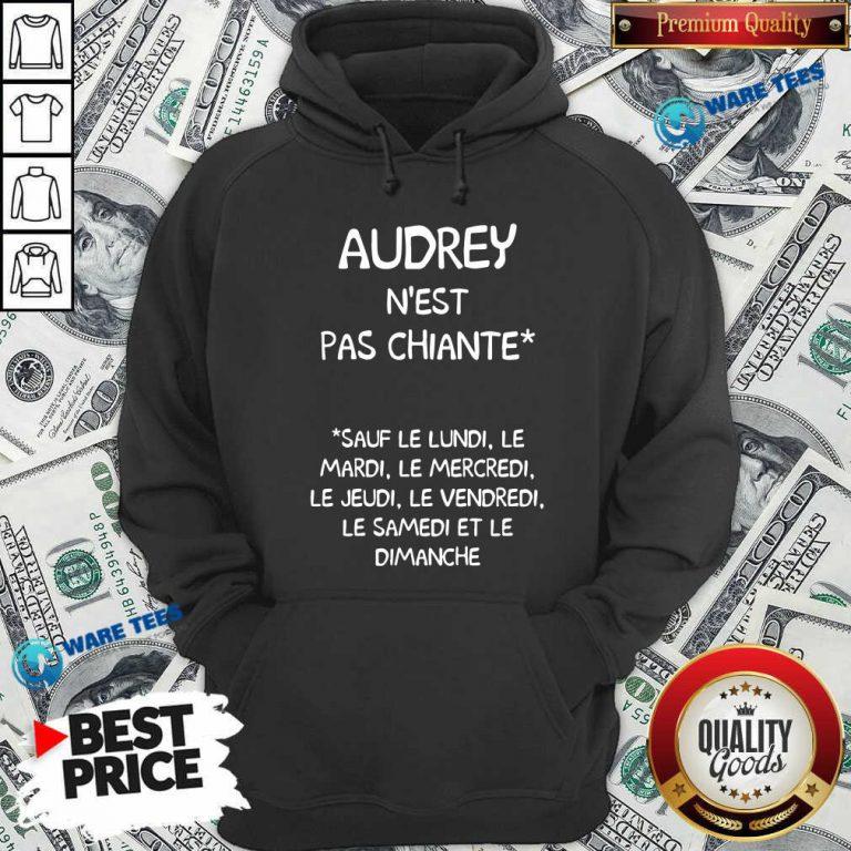 Audrey Nest Pas Chiante Sauf Le Lundi Le Mardi Le Mercredi Le Jeudi Le Vendredi Hoodie