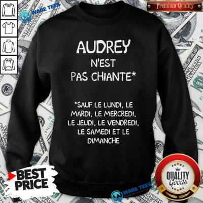 Audrey Nest Pas Chiante Sauf Le Lundi Le Mardi Le Mercredi Le Jeudi Le Vendredi Sweatshirt