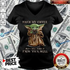 Baby Yoda Touch My Coffee I Will Drink It From Your Skull V-neck