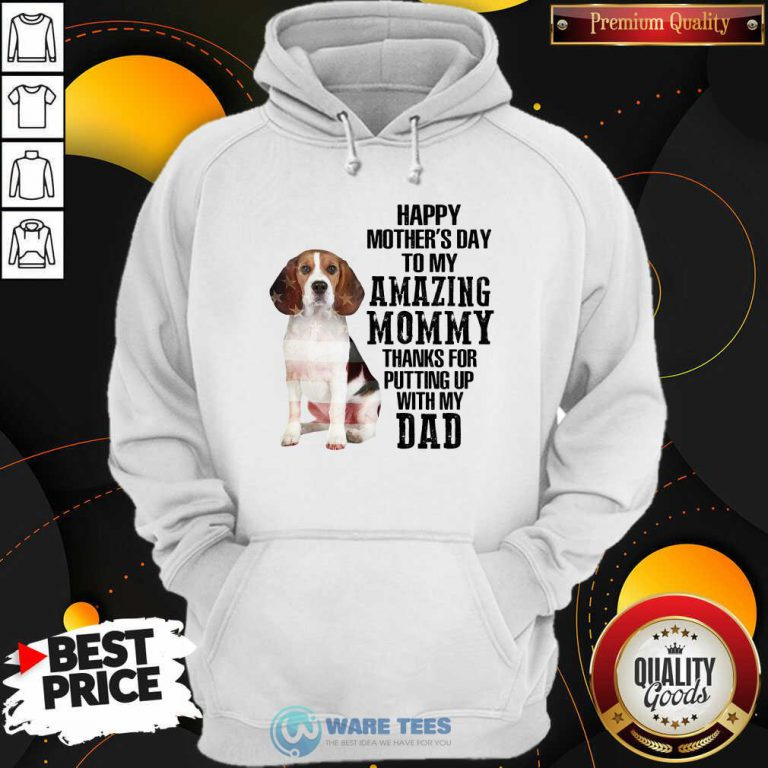 Beagle Happy Mothers Day To My Amazing Mommy Thanks For Putting Up With My Dad Hoodie
