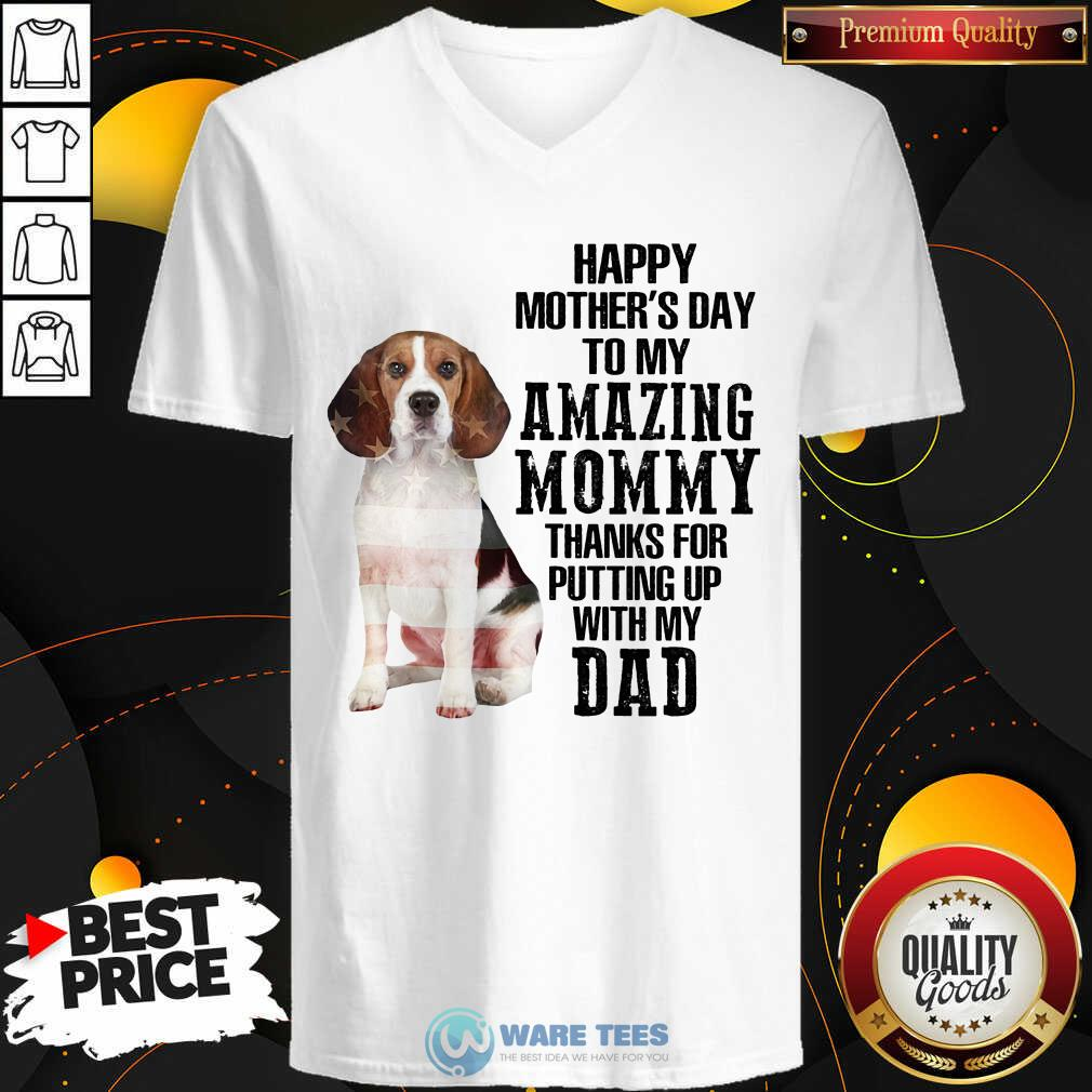 Beagle Happy Mothers Day To My Amazing Mommy Thanks For Putting Up With My Dad V-neck