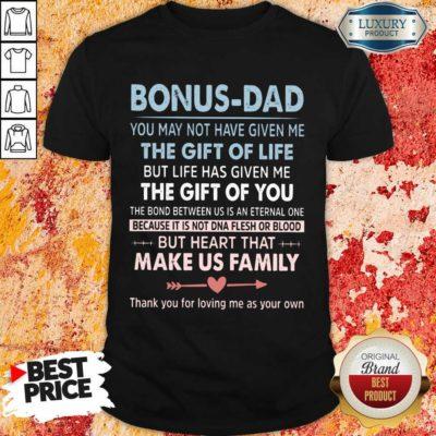 Bonus Dad The Gift For Life Make Us Family Shirt