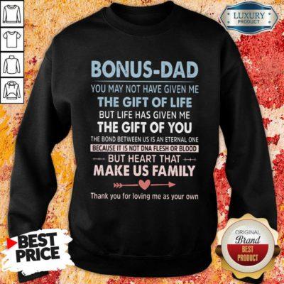 Bonus Dad The Gift For Life Make Us Family Sweatshirt