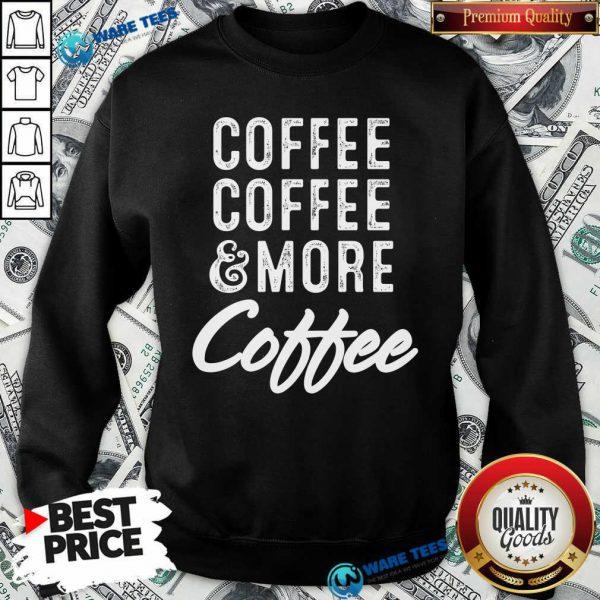 Coffee Coffee And More Coffee Sweatshirt