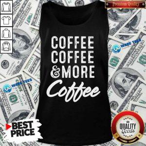 Coffee Coffee And More Coffee Tank Top