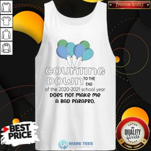 Counting Down To The End Of The 2021 2021 School Year Does Not Make Me A Bad Parapro Tank Top