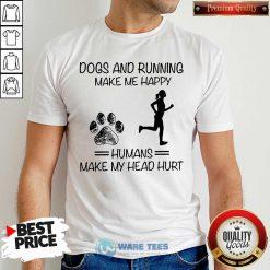 Dogs And Running Humans Make My Head Hurt Shirt