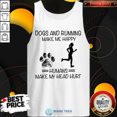 Dogs And Running Humans Make My Head Hurt Tank Top