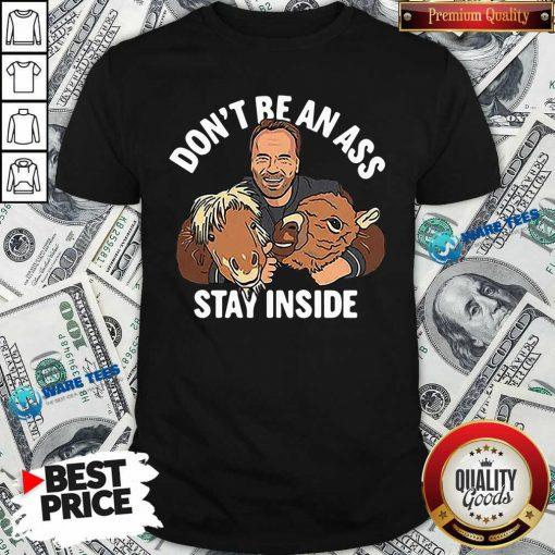 Dont Be An Ass Stay Inside Shirt