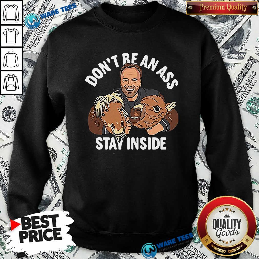 Dont Be An Ass Stay Inside Sweatshirt