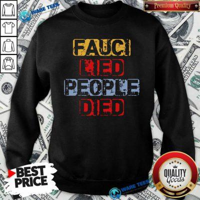 Fauci Lied People Died Sweatshirt