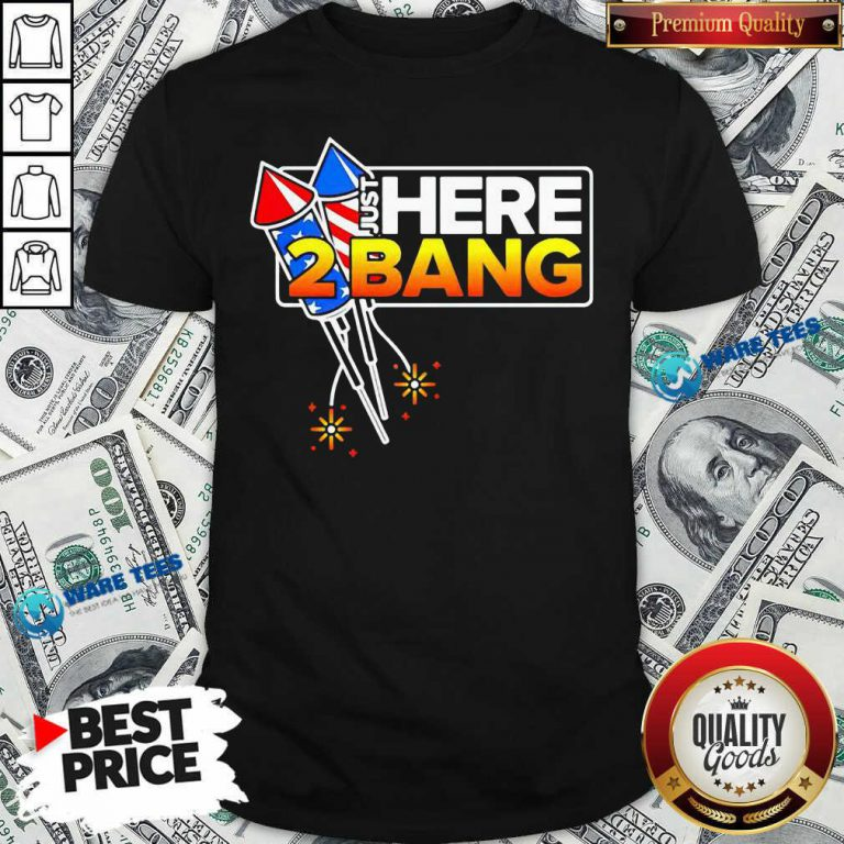 Firework Just Here 2 Bang 4th Of July Shirt