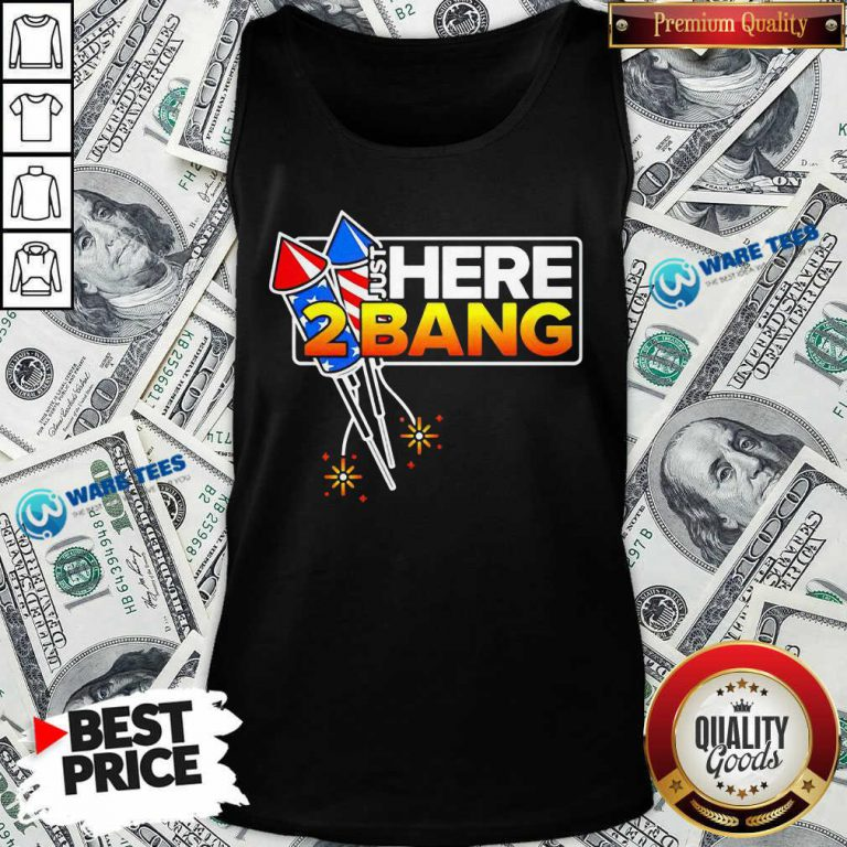 Firework Just Here 2 Bang 4th Of July Tank Top