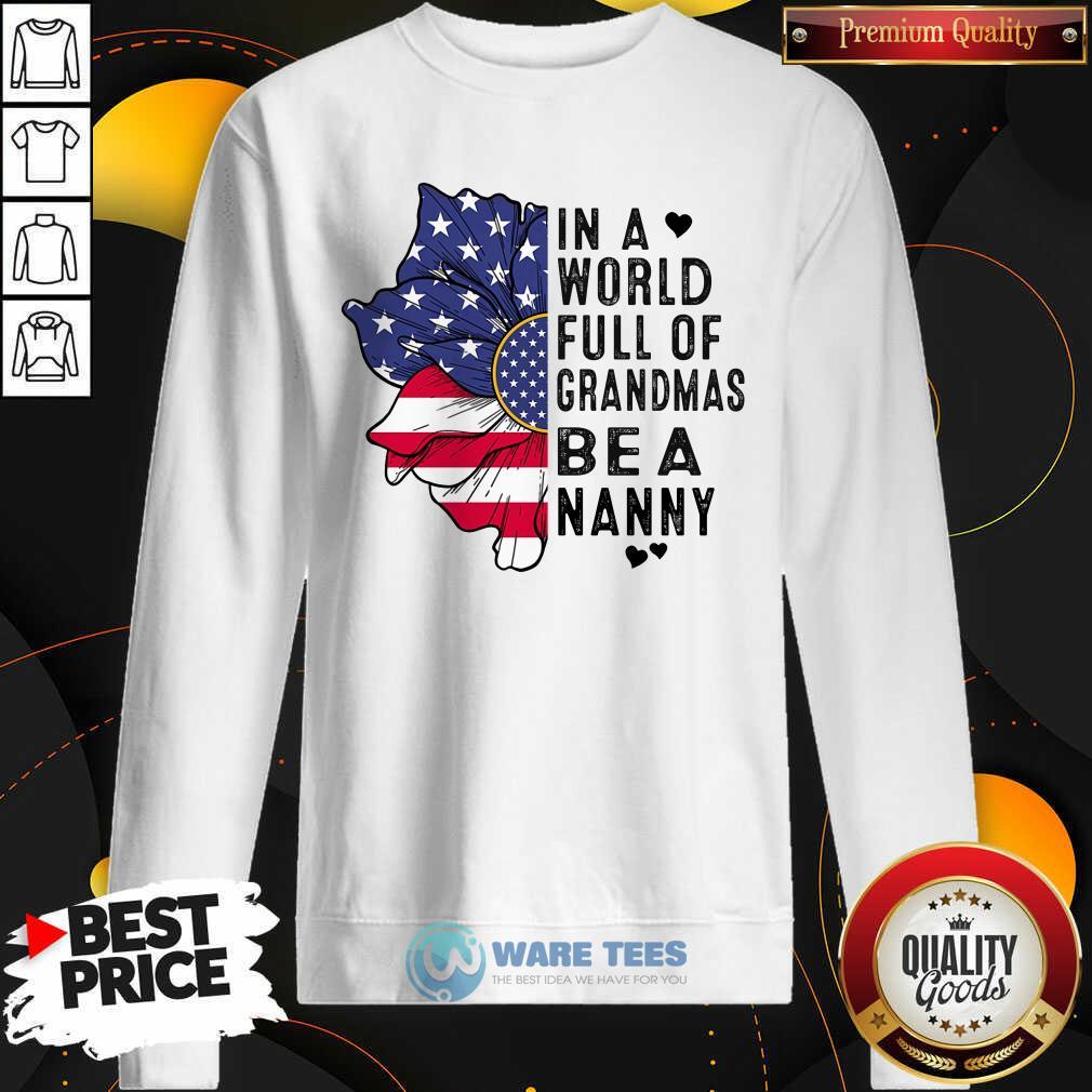 Flower In A World Full Of Grandmas Be A Nanny Sweatshirt