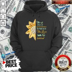 Flower The Loss Is Immeasurable The Love Left Behind Hoodie