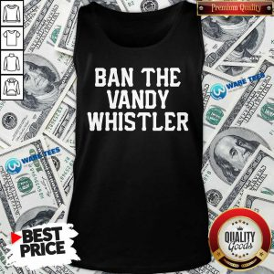 Funny Ban The Vandy Whistler Tank Top