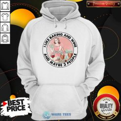 Girl I Like Baking And Wine And Maybe 3 People Hoodie