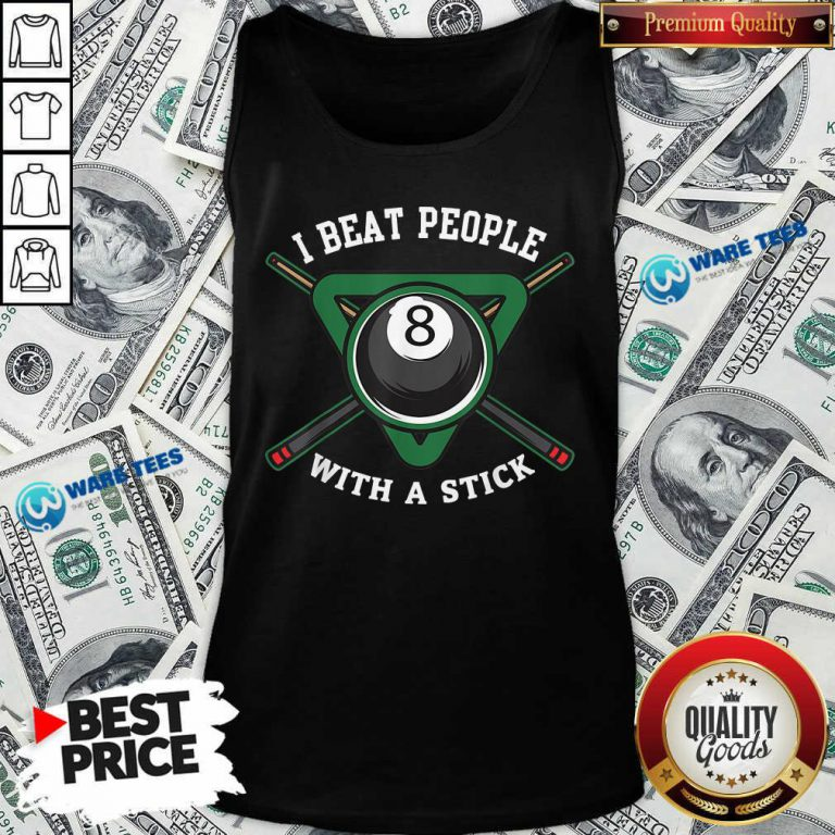 I Beat People With A Stick Billiards R315 Tank Top