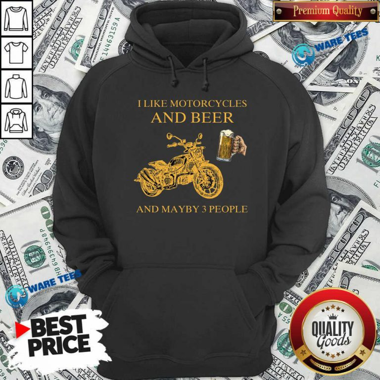 I Like Beer And Motorcycle And Beer And Mayby 3 People Hoodie