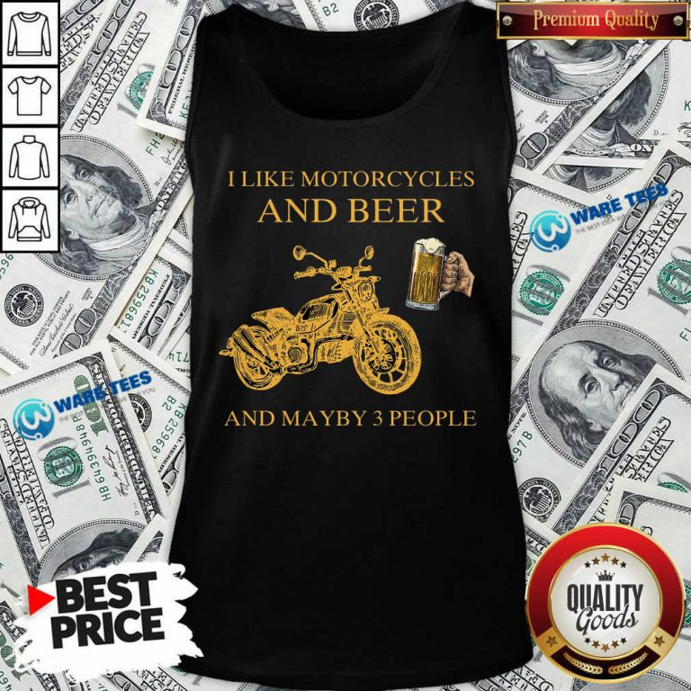 I Like Beer And Motorcycle And Beer And Mayby 3 People Tank Top