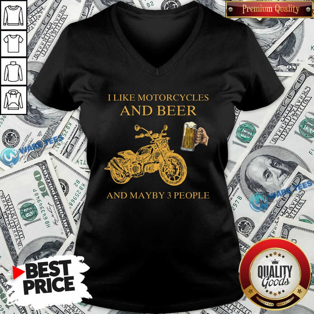 I Like Beer And Motorcycle And Beer And Mayby 3 People V-neck