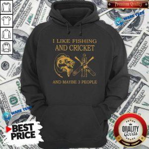 I Like Fishing And Cricket Maybe 3 People Hoodie