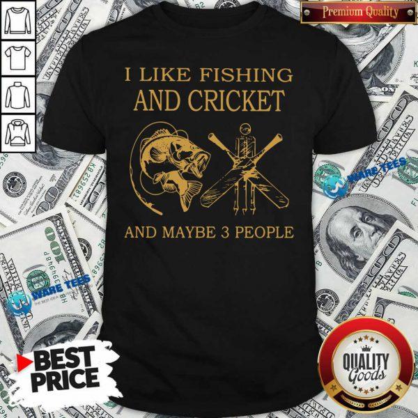 I Like Fishing And Cricket Maybe 3 People Shirt