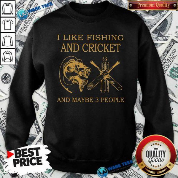 I Like Fishing And Cricket Maybe 3 People Sweatshirt